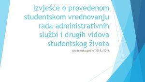 Izvjee o provedenom studentskom vrednovanju rada administrativnih slubi