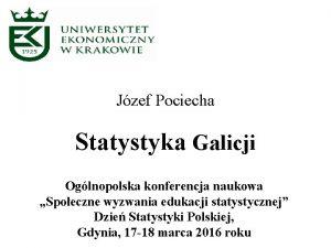 Jzef Pociecha Statystyka Galicji Oglnopolska konferencja naukowa Spoeczne
