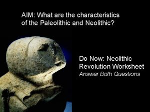 AIM What are the characteristics of the Paleolithic