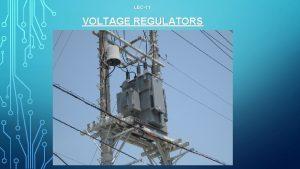 LEC11 VOLTAGE REGULATORS Typical Unregulated DC Voltage Voltage