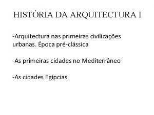 HISTRIA DA ARQUITECTURA I Arquitectura nas primeiras civilizaes