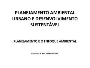 PLANEJAMENTO AMBIENTAL URBANO E DESENVOLVIMENTO SUSTENTVEL PLANEJAMENTO E