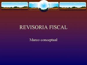 REVISORIA FISCAL Marco conceptual Marco conceptual v Por