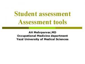 Student assessment Assessment tools AH Mehrparvar MD Occupational
