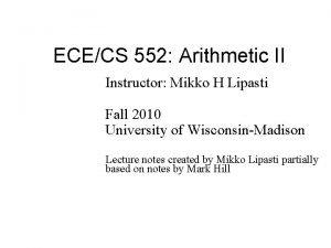 ECECS 552 Arithmetic II Instructor Mikko H Lipasti