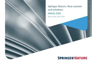 Springer Nature New content and solutions AMICAL 2016