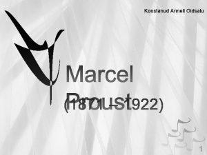 Koostanud Anneli Oidsalu 1 Marcel Proust prantsuse romaanikirjanik