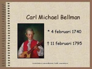 Carl Michael Bellman 4 februari 1740 11 februari
