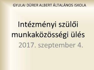 GYULAI DRER ALBERT LTALNOS ISKOLA Intzmnyi szli munkakzssgi