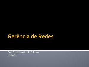 Gerncia de Redes Andr Luiz Martins de Oliveira