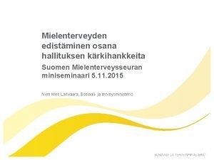 Mielenterveyden edistminen osana hallituksen krkihankkeita Suomen Mielenterveysseuran miniseminaari