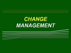 CHANGE MANAGEMENT CHANGE MANAGEMENT Gartner Group Transformasi dari
