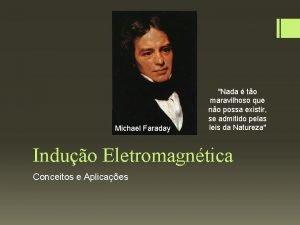 Michael Faraday Nada to maravilhoso que no possa
