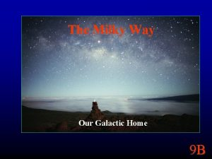 The Milky Way Our Galactic Home 9 B