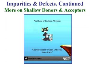 Impurities Defects Continued More on Shallow Donors Acceptors