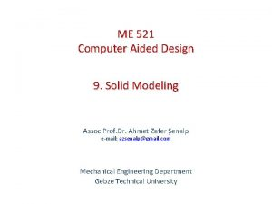 ME 521 Computer Aided Design 9 Solid Modeling