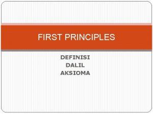 FIRST PRINCIPLES DEFINISI DALIL AKSIOMA Definisi Suatu definisi