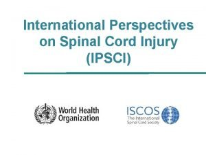 International Perspectives on Spinal Cord Injury IPSCI Background