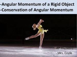 Angular Momentum of a Rigid Object Conservation of