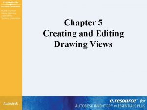 Chapter 5 Creating and Editing Drawing Views Chapter