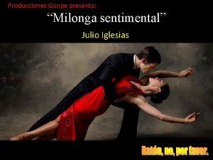 Producciones Gonpe presenta Milonga sentimental Julio Iglesias Milonga