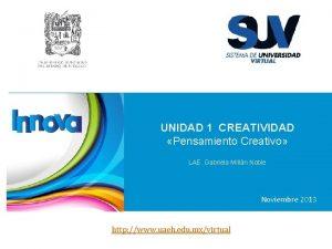 UNIDAD 1 CREATIVIDAD Pensamiento Creativo LAE Gabriela Milln