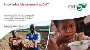 Knowledge Management at CIAT Discussion with the OAS