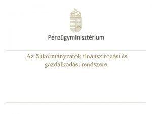 Az nkormnyzatok finanszrozsi s gazdlkodsi rendszere Trtnelmi visszatekints