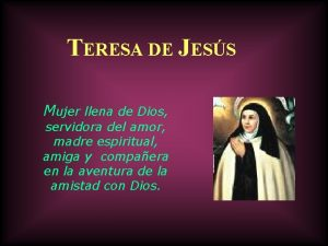 TERESA DE JESS Mujer llena de Dios servidora