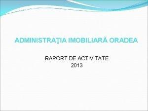 ADMINISTRAIA IMOBILIAR ORADEA RAPORT DE ACTIVITATE 2013 Denumire