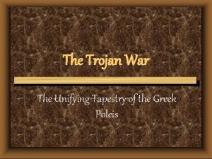 The Trojan War The Unifying Tapestry of the
