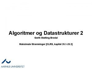 Algoritmer og Datastrukturer 2 Gerth Stlting Brodal Maksimale