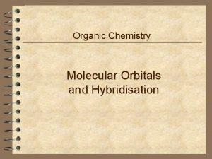 Organic Chemistry Molecular Orbitals and Hybridisation Molecular orbitals