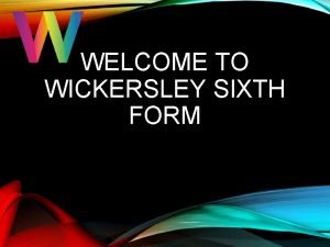 WELCOME TO WICKERSLEY SIXTH FORM THIS YEAR COUNTS