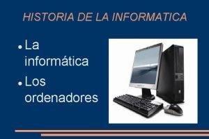 HISTORIA DE LA INFORMATICA La informtica Los ordenadores