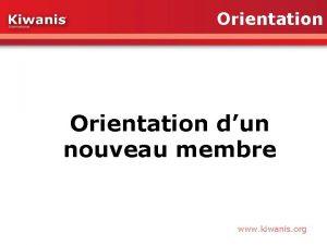 Orientation dun nouveau membre www kiwanis org Bienvenue