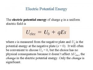 Electric Potential Energy The electric potential energy of