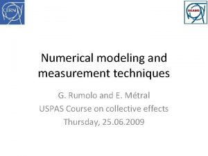Numerical modeling and measurement techniques G Rumolo and