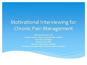 Motivational Interviewing for Chronic Pain Management Jill Schneiderhan