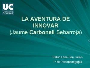 LA AVENTURA DE INNOVAR Jaume Carbonell Sebarroja Pablo