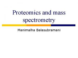 Proteomics and mass spectrometry Manimalha Balasubramani Outline Mass