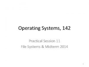 Operating Systems 142 Practical Session 11 File Systems