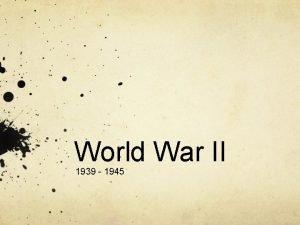 World War II 1939 1945 The rise of