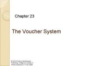 Chapter 23 The Voucher System 2010 Prentice Hall