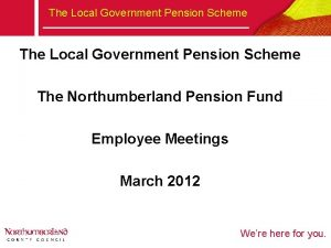 The Local Government Pension Scheme The Northumberland Pension
