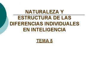 NATURALEZA Y ESTRUCTURA DE LAS DIFERENCIAS INDIVIDUALES EN