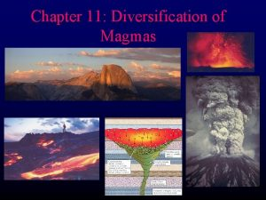 Chapter 11 Diversification of Magmas Magmatic Differentiation l