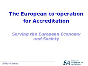 The European cooperation for Accreditation Serving the European