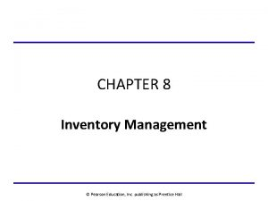CHAPTER 8 Inventory Management Pearson Education Inc publishing