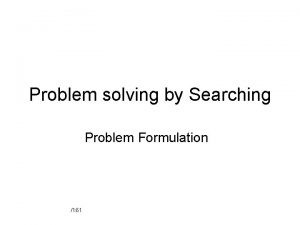 Problem solving by Searching Problem Formulation 161 8